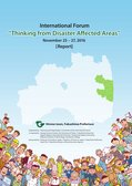 "International Forum ""Thinking from Disaster Affected Areas"" November 25–27,2016 Report"